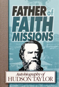 Father of Faith Missions – Hudson Taylor