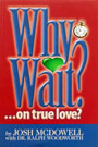 Why Wait…on true love